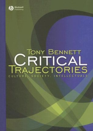 Critical Trajectories: Culture, Society, Intellectuals. Tony Bennett