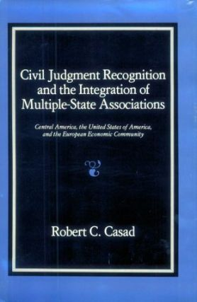 Civil Judgment Recognition and the Integration of Multiple-State Associations: Central America,...
