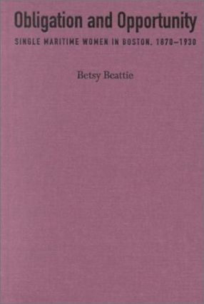 Obligation and Opportunity: Single Maritime Women in Boston, 1870-1930. Betsy Beattie