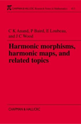 Harmonic Morphisms, Harmonic Maps, and Related Topics. (Research Notes in Mathematics 413). C. K. Anand.