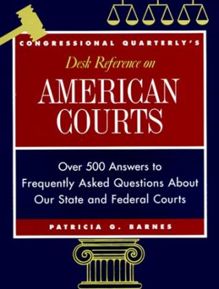 Congressional Quarterly's Desk Reference on American Courts. Patricia G. Barnes