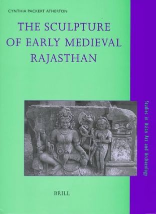 The Sculpture of Early Medieval Rajasthan.; (Studies in Asian Art and Archaeology
