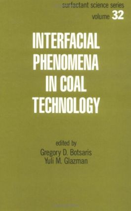 Interfacial Phenomena in Coal Technology.; (Surfactant Science Series, Volume 32.). Gregory D....
