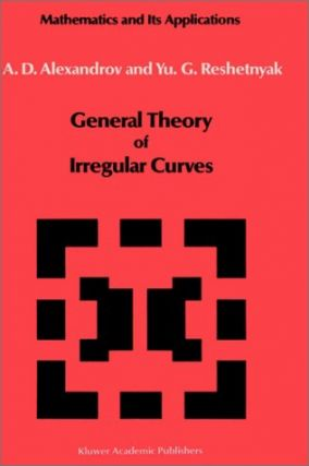 General Theory of Irregular Curves.; (Mathematics and Its Applications, Soviet Series, 29.). A....