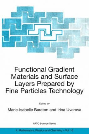 Functional Gradient Materials and Surface Layers Prepared by Fine Particles Technology.; (NATO Science Series II: Mathematics, Physics and Chemistry, Volume 16.). Marie-Isabelle Baraton, Irina Uvarova.