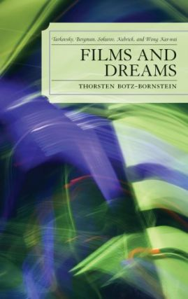 Films and Dreams: Tarkovsky, Bergman, Sokurov, Kubrick, and Wong Kar-Wai. Thorsten Botz-Bornstein.