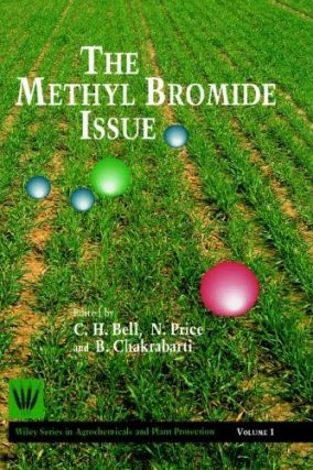The Methyl Bromide Issue.; (John Wiley & Sons Series on Agrochemicals and Plant Protection,...