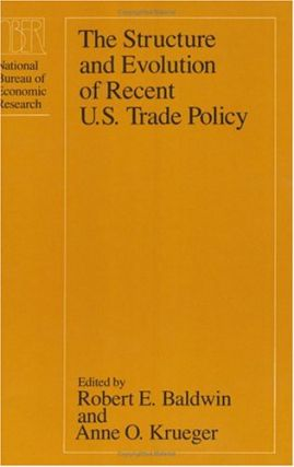 The Structure and Evolution of Recent U. S. Trade Policy.; (A National Bureau of Economic Research Project Report.). Robert E. Baldwin, Anne O. Krueger.