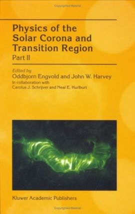 Physics of the Solar Corona and Transition Region, Part II: Proceedings of the Monterey Workshop,...