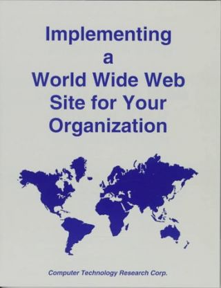 Implementing a World Wide Web Site for Your Organization.