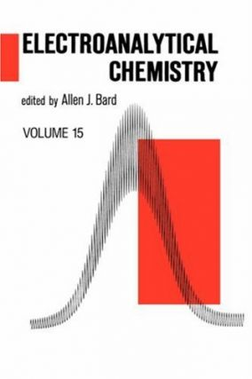 Electroanalytical Chemistry: A Series of Advances, Volume 15. Allen J. Bard