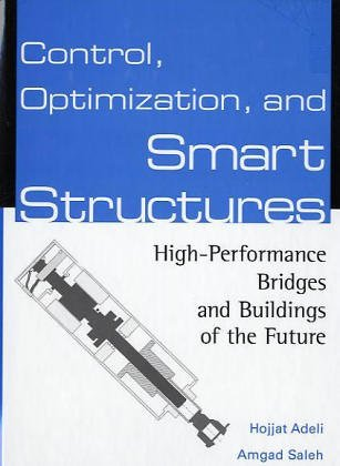 Control, Optimization, and Smart Structures: High-Performance Bridges and Buildings of the Future. Hojjat Adeli, Amgad Saleh.