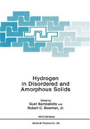 Hydrogen in Disordered and Amorphous Solids.; Proceedings of a NATO ASI Institute Held 1985 in Rhodes, Greece. (NATO ASI Series). Gust Bambakidis, Robert C. Bowman Jr.