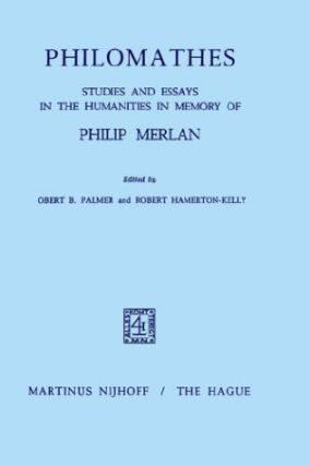 Philomathes: Studies and Essays in the Humanities in Memory of Philip Merlan.