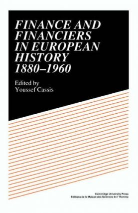 Finance and Financiers in European History, 1880-1960. Youssef Cassis.