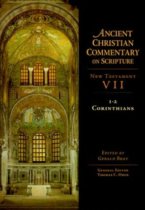 Ancient Christian Commentary on Scripture: New Testament VII, I-2 Corinthians. Gerald Bray