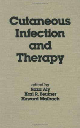 Cutaneous Infection and Therapy. Raza Aly, Karl R. Beutner, Howard Maibach.