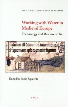 Working with Water in Medieval Europe: Technology and Resource-Use.; (Technology and Change in...