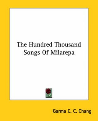 The Hundred Thousand Songs Of Milarepa. Garma C. C. Chang, trans.