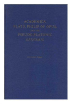Academica: Plato, Philip of Opus, and the Pseudo-Platonic Epinomis.; (Memoirs of the American Philosophical Society ; v. 107)