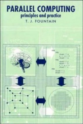 Parallel Computing: Principles and Practice. T. J. Fountain