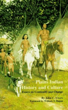 Plains Indian History and Culture: Essays on Continuity and Change.; Foreword by William T....