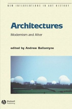 Architectures: Modernism and After.; (New Interventions in Art History series). Andrew Ballantyne