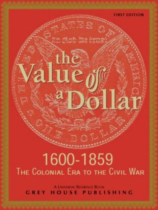 The Value of a Dollar: Colonial Era to the Civil War 1600-1865. Scott Derks, Tony Smith