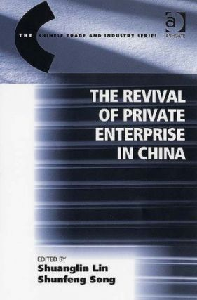 The Revival of Private Enterprise in China.; (The Chinese Trade and Industry Series). Shuanglin...