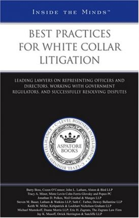 Best Practices for White Collar Litigation: Leading Lawyers on Representing Officers and...