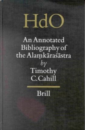 An Annotated Bibliography of the Alamkarasastra.; (Handbook of Oriental Studies, Section Two: India; Volume 14.). Timothy C. Cahill.