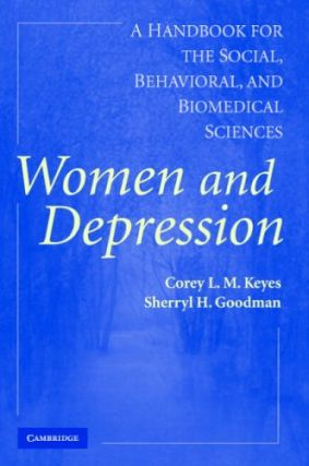 Women and Depression: A Handbook for the Social, Behavioral, and Biomedical Sciences. Corey L. M....