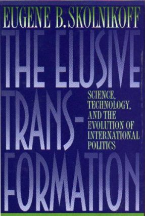 Elusive Transformation: Science, Technology, and the Evolution of International Politics. Eugene...