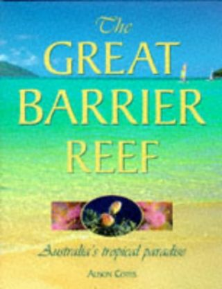 The Great Barrier Reef: Australia's Tropical Paradise. Alison Cotes