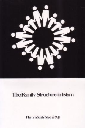 The Family Structure in Islam. Hammudah Abd al Ali
