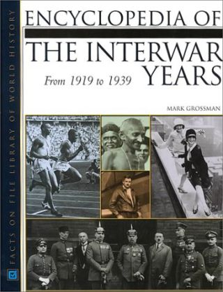 Encyclopedia of the Interwar Years, from 1919 to 1939. Mark Grossman.
