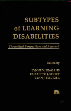 Subtypes of Learning Disabilities: Theoretical Perspectives and Research. Lynne V. Feagans,...